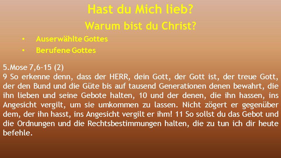 5.Mose 7,6-15 (2) 9 So erkenne denn, dass der HERR, dein Gott, der Gott ist, der treue Gott, der den Bund und die Güte bis auf tausend Generationen de