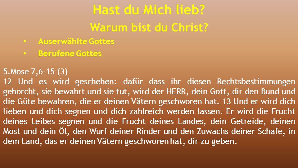5.Mose 7,6-15 (3) 12 Und es wird geschehen: dafür dass ihr diesen Rechtsbestimmungen gehorcht, sie bewahrt und sie tut, wird der HERR, dein Gott, dir