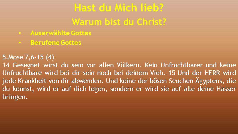 5.Mose 7,6-15 (4) 14 Gesegnet wirst du sein vor allen Völkern. Kein Unfruchtbarer und keine Unfruchtbare wird bei dir sein noch bei deinem Vieh. 15 Un