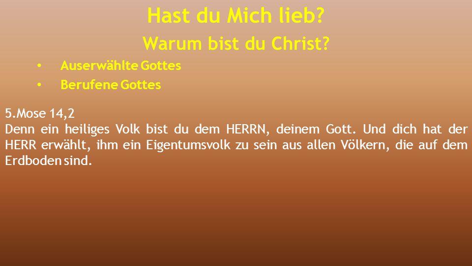 5.Mose 14,2 Denn ein heiliges Volk bist du dem HERRN, deinem Gott. Und dich hat der HERR erwählt, ihm ein Eigentumsvolk zu sein aus allen Völkern, die
