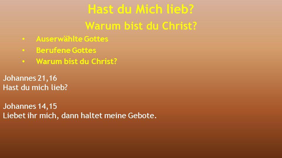 Johannes 21,16 Hast du mich lieb? Johannes 14,15 Liebet ihr mich, dann haltet meine Gebote. Hast du Mich lieb? Warum bist du Christ? Auserwählte Gotte