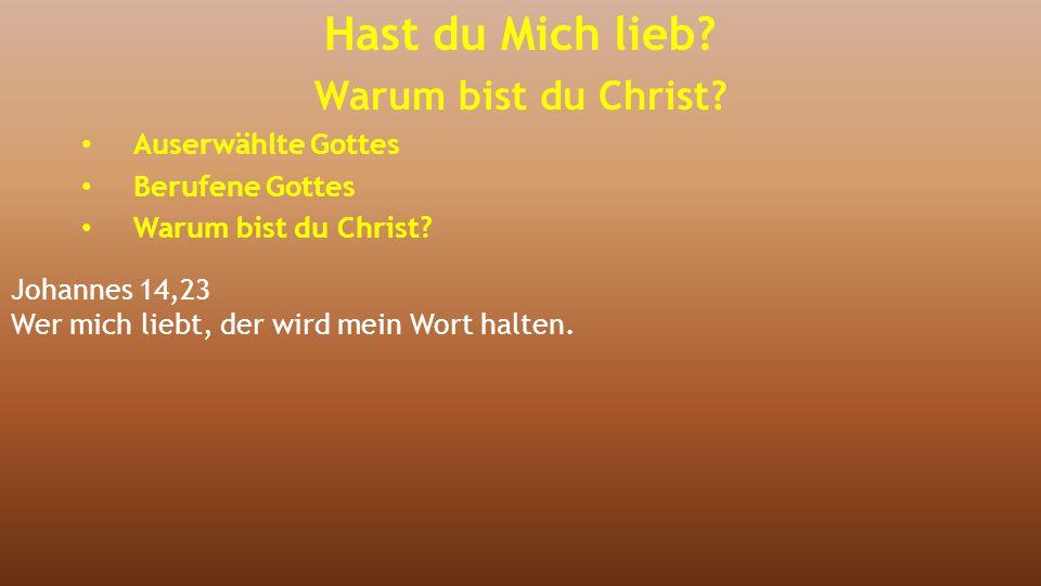 Johannes 14,23 Wer mich liebt, der wird mein Wort halten. Hast du Mich lieb? Warum bist du Christ? Auserwählte Gottes Berufene Gottes Warum bist du Ch