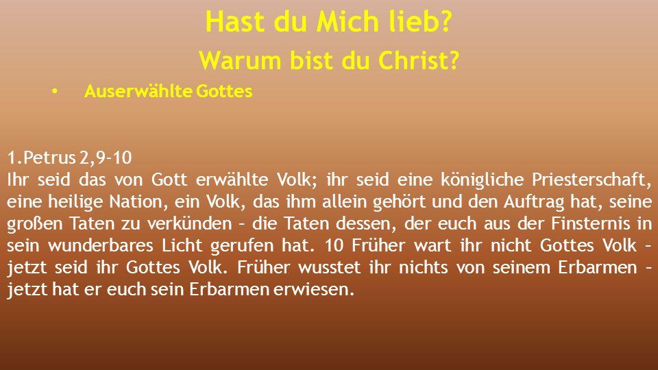 1.Petrus 2,9-10 Ihr seid das von Gott erwählte Volk; ihr seid eine königliche Priesterschaft, eine heilige Nation, ein Volk, das ihm allein gehört und
