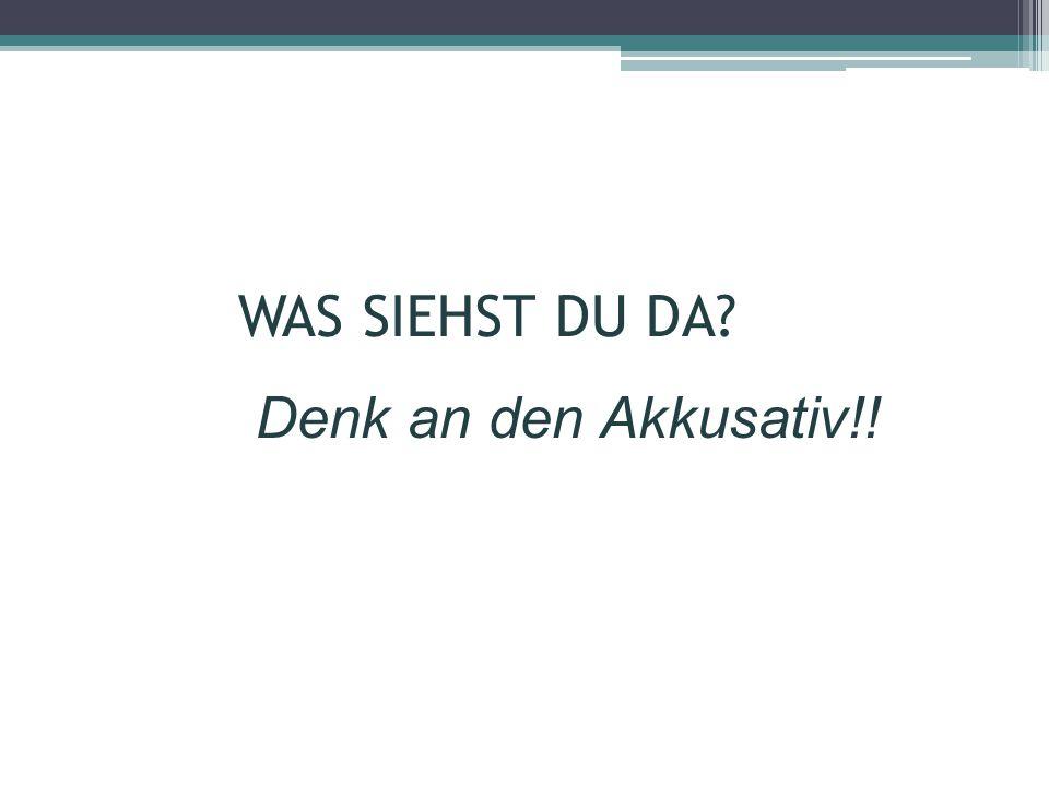 WAS SIEHST DU DA? Denk an den Akkusativ!!