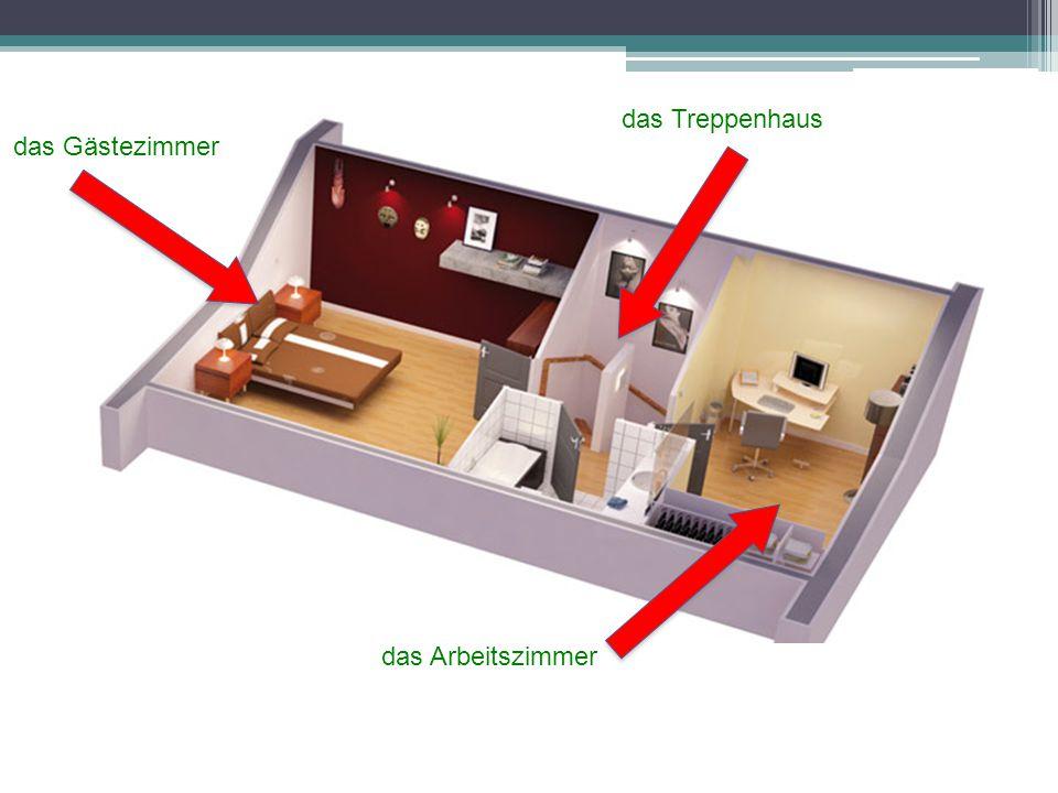 das Gästezimmer das Arbeitszimmer das Treppenhaus