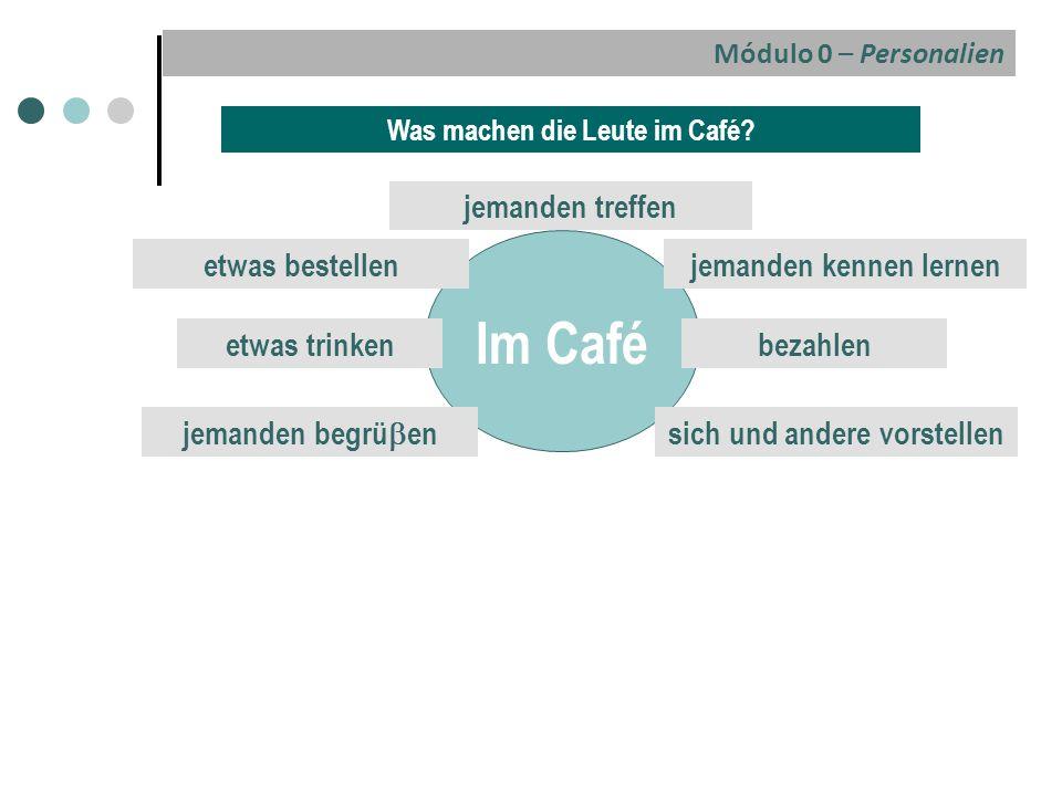 Dialog 1 Bild c Dialog 2 Dialog 3 Bild a Bild b Lösung: Seite 16 – 17 c) Studio d, A1, Cornelsen Im Café Módulo 0 – Personalien