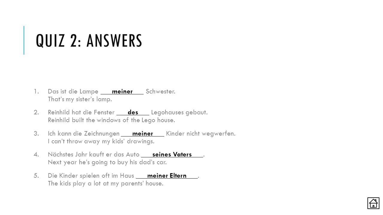 QUIZ 2: ANSWERS 1.Das ist die Lampe meiner Schwester.