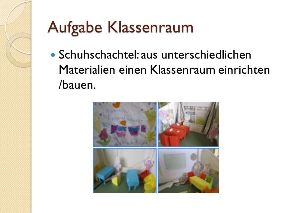 Aufgabe Klassenraum Schuhschachtel: aus unterschiedlichen Materialien einen Klassenraum einrichten /bauen.