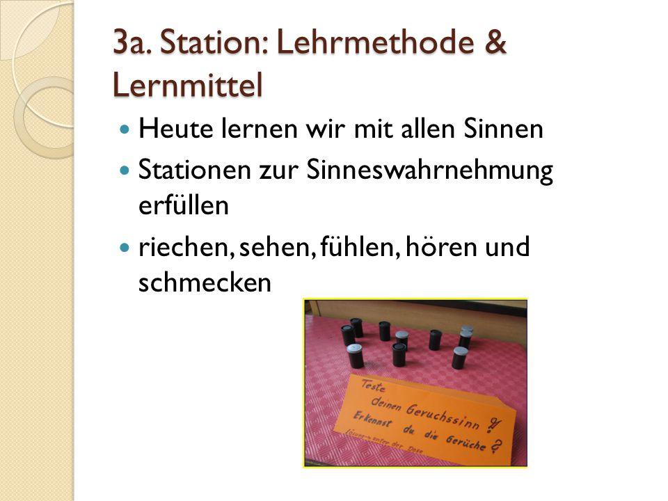 3a. Station: Lehrmethode & Lernmittel Heute lernen wir mit allen Sinnen Stationen zur Sinneswahrnehmung erfüllen riechen, sehen, fühlen, hören und sch