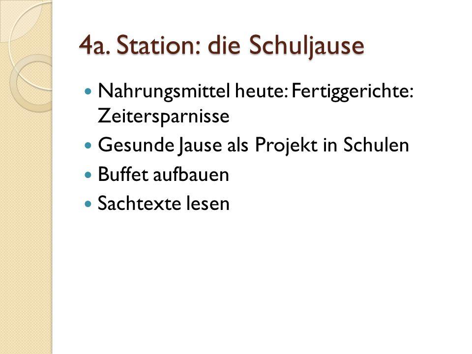 4a. Station: die Schuljause Nahrungsmittel heute: Fertiggerichte: Zeitersparnisse Gesunde Jause als Projekt in Schulen Buffet aufbauen Sachtexte lesen