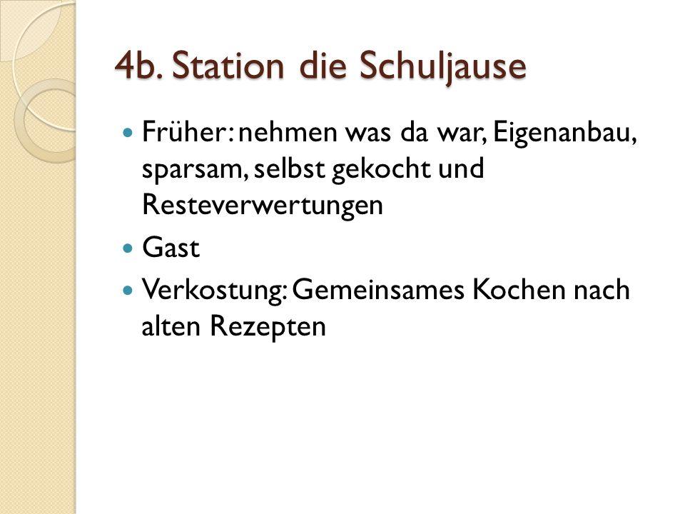 4b. Station die Schuljause Früher: nehmen was da war, Eigenanbau, sparsam, selbst gekocht und Resteverwertungen Gast Verkostung: Gemeinsames Kochen na