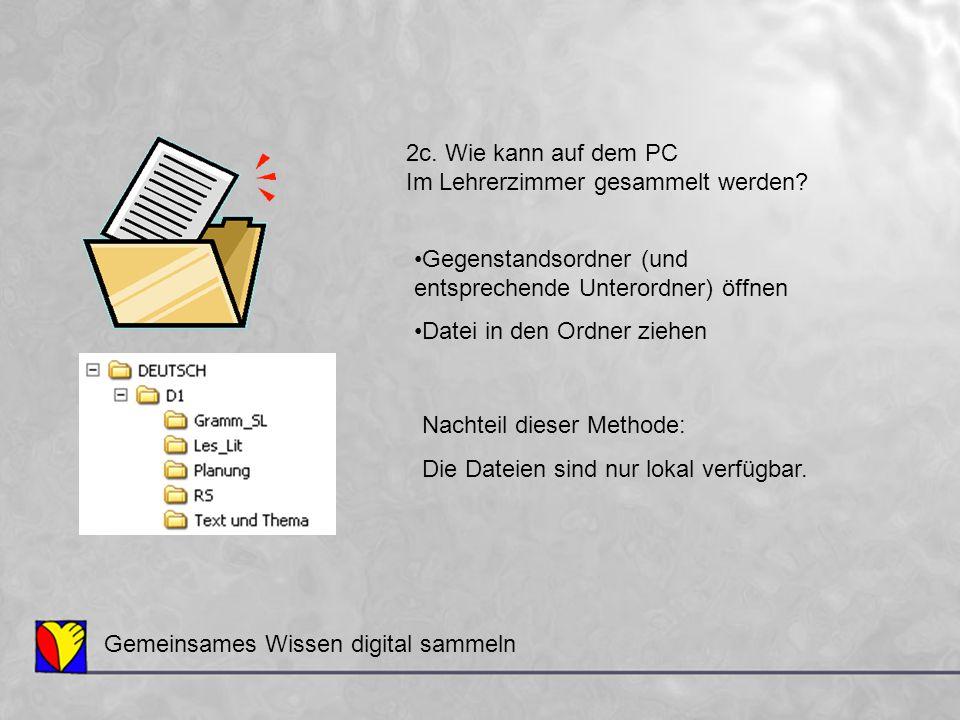 Gemeinsames Wissen digital sammeln 2c. Wie kann auf dem PC Im Lehrerzimmer gesammelt werden? Gegenstandsordner (und entsprechende Unterordner) öffnen