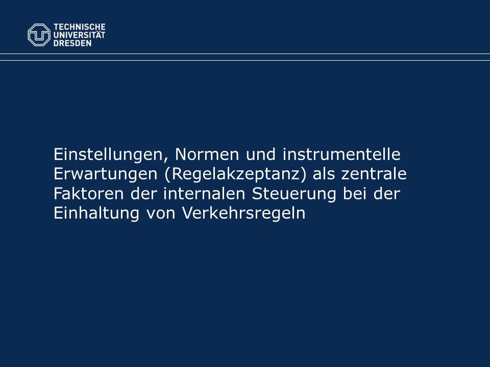 Einstellungen, Normen und instrumentelle Erwartungen (Regelakzeptanz) als zentrale Faktoren der internalen Steuerung bei der Einhaltung von Verkehrsregeln