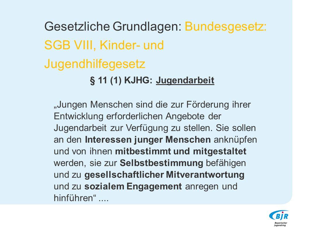 """Gesetzliche Grundlagen: Bundesgesetz: SGB VIII, Kinder- und Jugendhilfegesetz § 11 (1) KJHG: Jugendarbeit """"Jungen Menschen sind die zur Förderung ihre"""