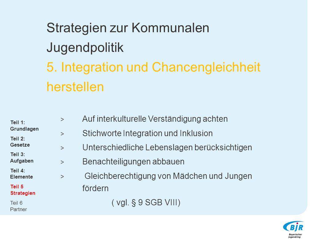 Strategien zur Kommunalen Jugendpolitik 5. Integration und Chancengleichheit herstellen  Auf interkulturelle Verständigung achten  Stichworte Integr