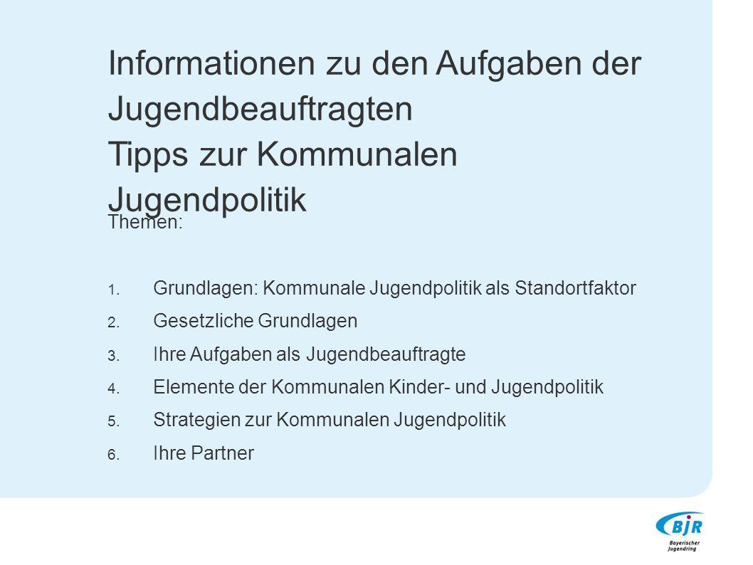 Informationen zu den Aufgaben der Jugendbeauftragten Tipps zur Kommunalen Jugendpolitik Themen: 1. Grundlagen: Kommunale Jugendpolitik als Standortfak