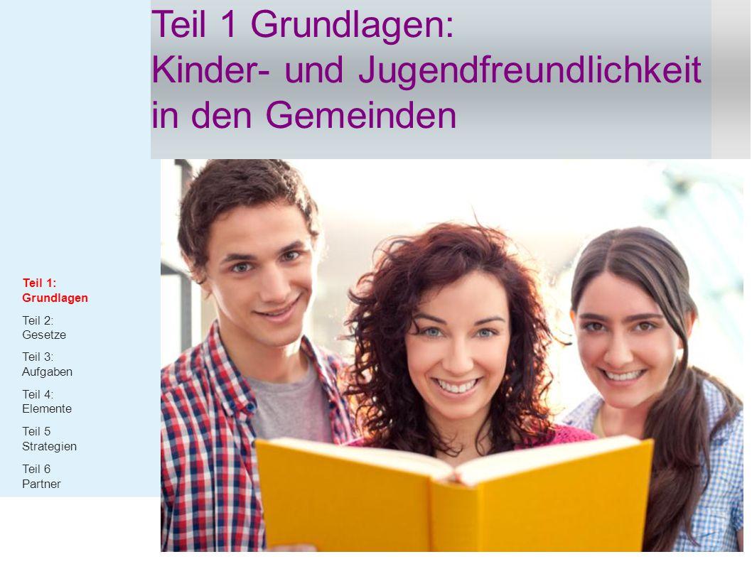 Teil 1: Grundlagen Teil 2: Gesetze Teil 3: Aufgaben Teil 4: Elemente Teil 5 Strategien Teil 6 Partner Teil 1 Grundlagen: Kinder- und Jugendfreundlichk
