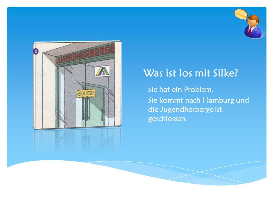Was ist los mit Silke? Sie hat ein Problem. Sie kommt nach Hamburg und die Jugendherberge ist geschlossen.