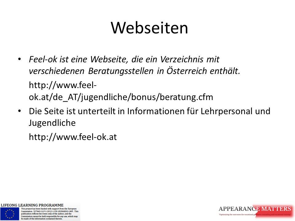 Webseiten Feel-ok ist eine Webseite, die ein Verzeichnis mit verschiedenen Beratungsstellen in Österreich enthält. http://www.feel- ok.at/de_AT/jugend