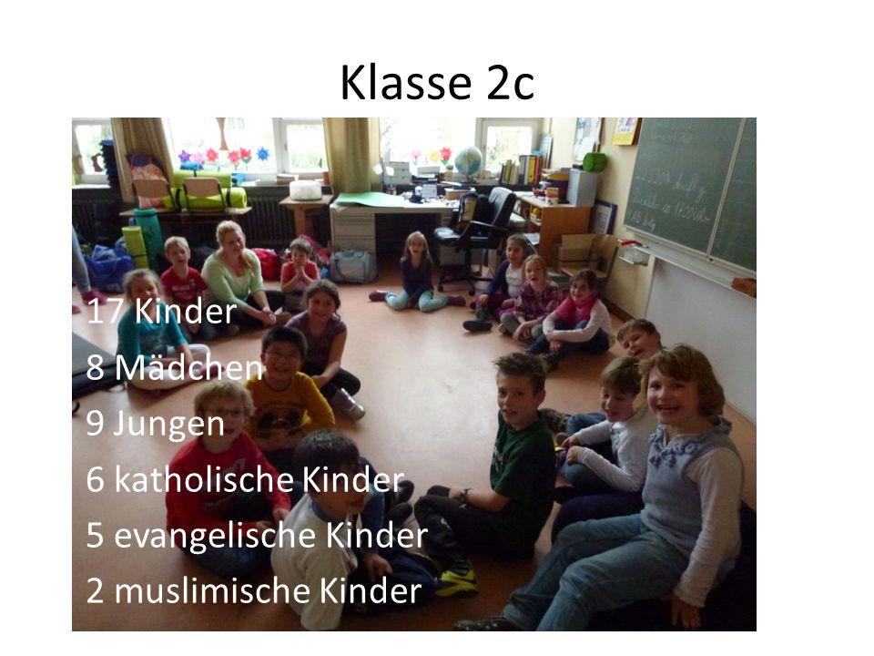Klasse 2c 17 Kinder 8 Mädchen 9 Jungen 6 katholische Kinder 5 evangelische Kinder 2 muslimische Kinder