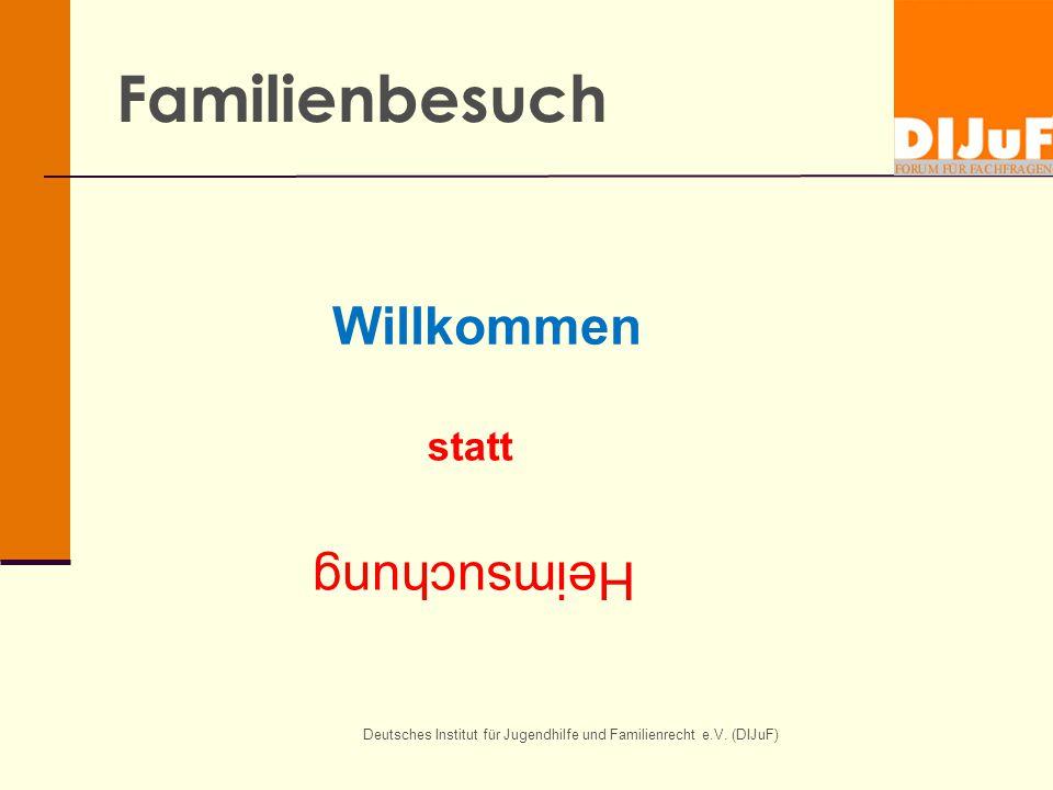 Familienbesuch Deutsches Institut für Jugendhilfe und Familienrecht e.V. (DIJuF) Willkommen Heimsuchung statt
