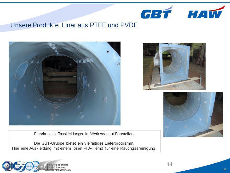 14 Unsere Produkte, Liner aus PTFE und PVDF. Fluorkunststoffauskleidungen im Werk oder auf Baustellen. Die GBT-Gruppe bietet ein vielfältiges Lieferpr