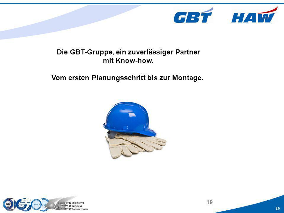 19 Die GBT-Gruppe, ein zuverlässiger Partner mit Know-how. Vom ersten Planungsschritt bis zur Montage.