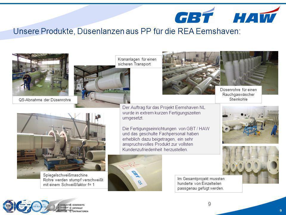 9 9 Unsere Produkte, Düsenlanzen aus PP für die REA Eemshaven: Der Auftrag für das Projekt Eemshaven NL wurde in extrem kurzen Fertigungszeiten umgese