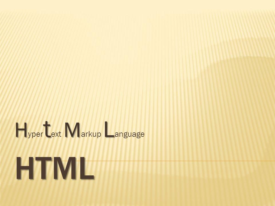 HTML H t M L H yper t ext M arkup L anguage