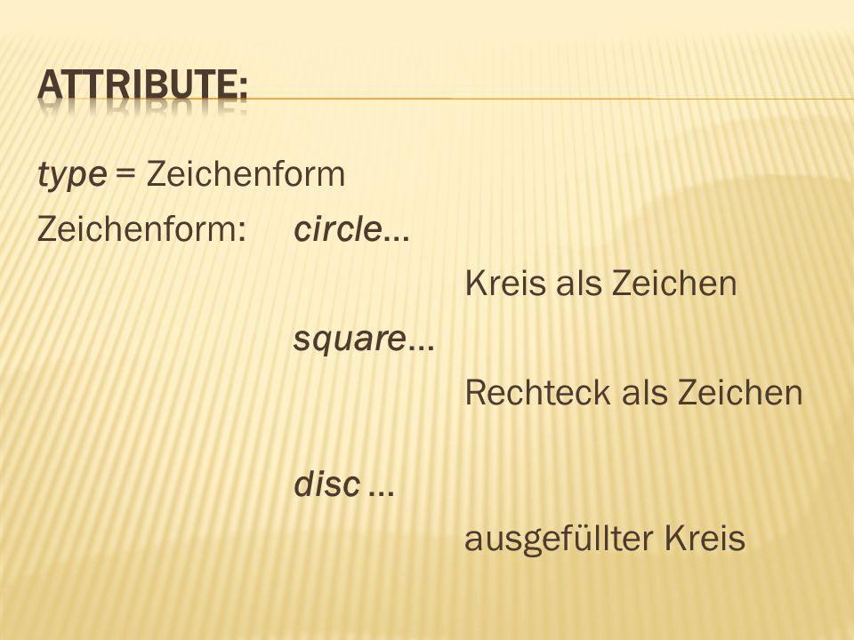 type = Zeichenform Zeichenform:circle… Kreis als Zeichen square… Rechteck als Zeichen disc … ausgefüllter Kreis