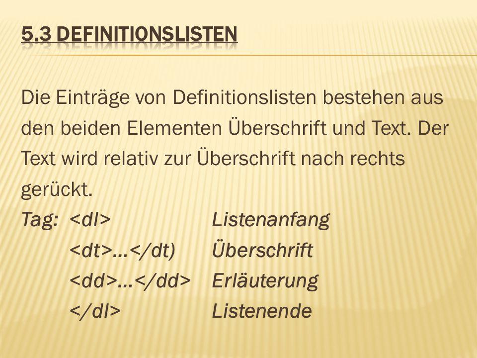 Die Einträge von Definitionslisten bestehen aus den beiden Elementen Überschrift und Text. Der Text wird relativ zur Überschrift nach rechts gerückt.