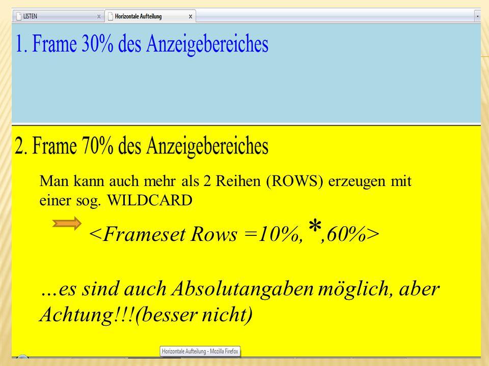 Man kann auch mehr als 2 Reihen (ROWS) erzeugen mit einer sog. WILDCARD …es sind auch Absolutangaben möglich, aber Achtung!!!(besser nicht)