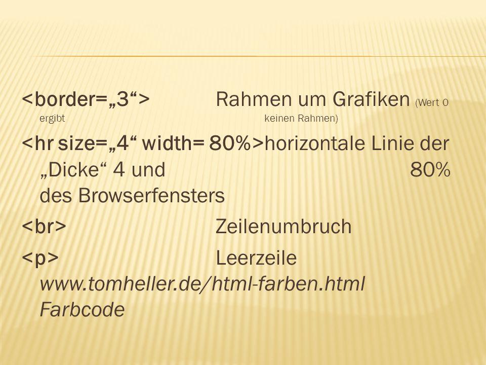 """Rahmen um Grafiken (Wert 0 ergibt keinen Rahmen) horizontale Linie der """"Dicke"""" 4 und 80% des Browserfensters Zeilenumbruch Leerzeile www.tomheller.de/"""