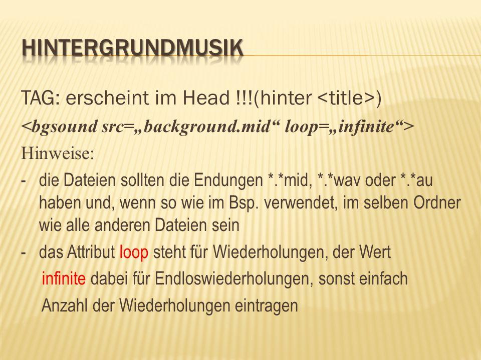 TAG: erscheint im Head !!!(hinter ) Hinweise: - die Dateien sollten die Endungen *.*mid, *.*wav oder *.*au haben und, wenn so wie im Bsp. verwendet, i