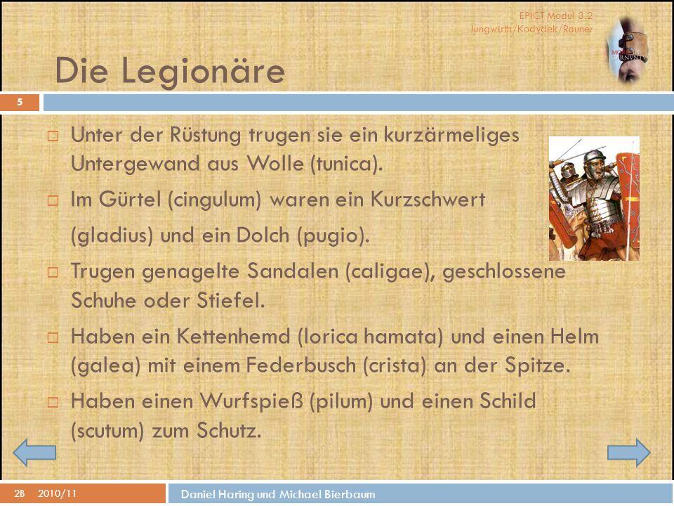 EPICT Modul 3.2 Jungwirth/Kodydek/Rauner Daniel Haring und Michael Bierbaum Die Legionäre 2B2010/11 5  Unter der Rüstung trugen sie ein kurzärmeliges Untergewand aus Wolle (tunica).