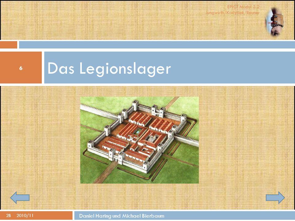 EPICT Modul 3.2 Jungwirth/Kodydek/Rauner Das Legionslager 6 2B2010/11 Daniel Haring und Michael Bierbaum