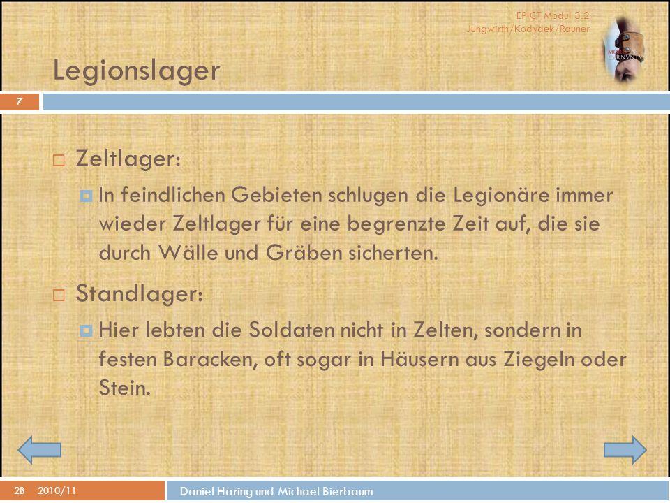 EPICT Modul 3.2 Jungwirth/Kodydek/Rauner Daniel Haring und Michael Bierbaum Legionslager 2B2010/11  Standlager:  Hier lebten die Soldaten nicht in Zelten, sondern in festen Baracken, oft sogar in Häusern aus Ziegeln oder Stein.
