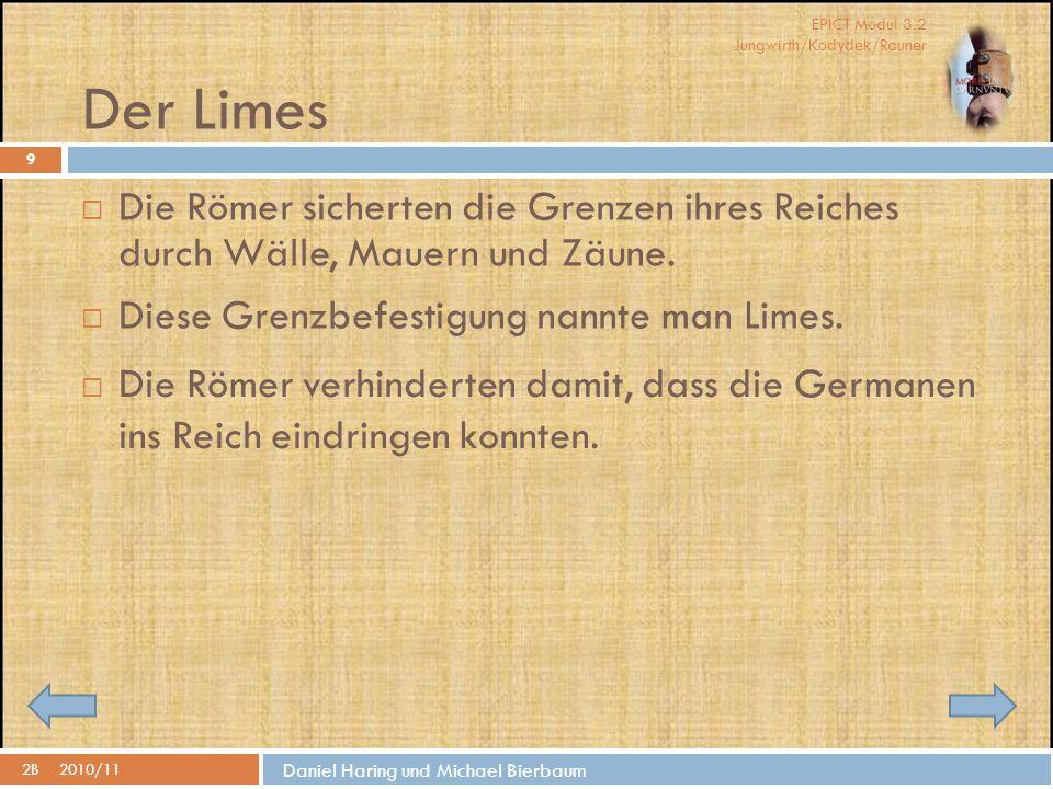 EPICT Modul 3.2 Jungwirth/Kodydek/Rauner Daniel Haring und Michael Bierbaum Der Limes 2B2010/11 9  Die Römer sicherten die Grenzen ihres Reiches durch Wälle, Mauern und Zäune.