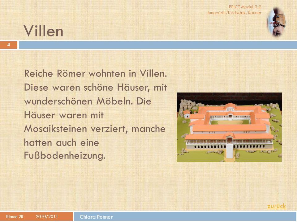EPICT Modul 3.2 Jungwirth/Kodydek/Rauner Chiara Penner Villen Klasse 2B2010/2011 4 Reiche Römer wohnten in Villen. Diese waren schöne Häuser, mit wund