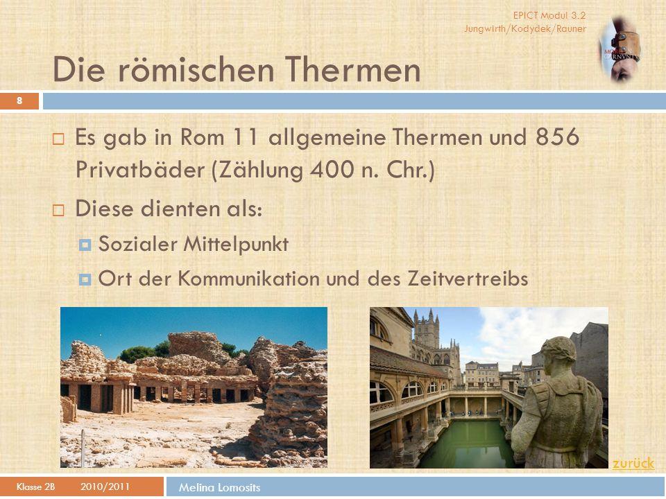 EPICT Modul 3.2 Jungwirth/Kodydek/Rauner Melina Lomosits Die römischen Thermen Klasse 2B 2010/2011 8  Es gab in Rom 11 allgemeine Thermen und 856 Privatbäder (Zählung 400 n.