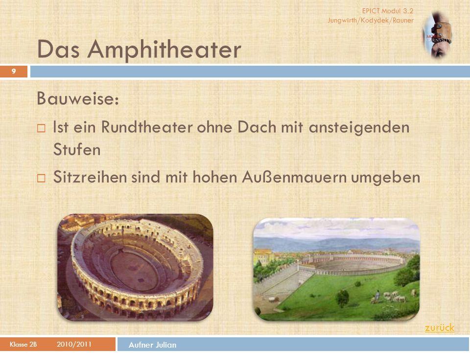 EPICT Modul 3.2 Jungwirth/Kodydek/Rauner Aufner Julian Das Amphitheater Klasse 2B2010/2011 9 Bauweise:  Ist ein Rundtheater ohne Dach mit ansteigende