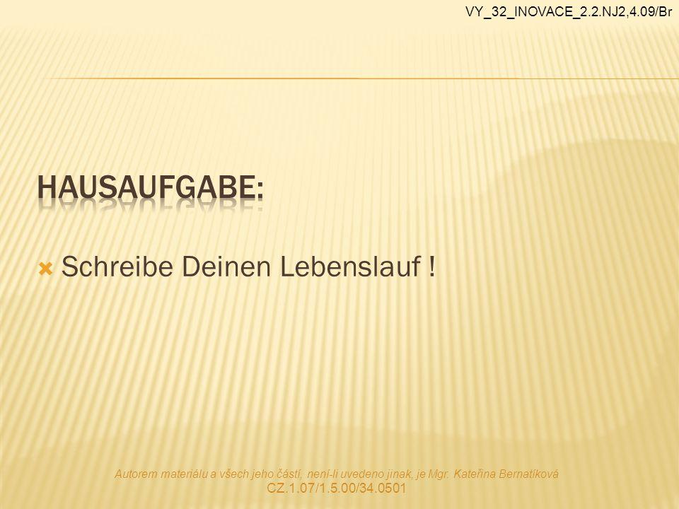  Schreibe Deinen Lebenslauf ! Autorem materiálu a všech jeho částí, není-li uvedeno jinak, je Mgr. Kateřina Bernatíková CZ.1.07/1.5.00/34.0501 VY_32_