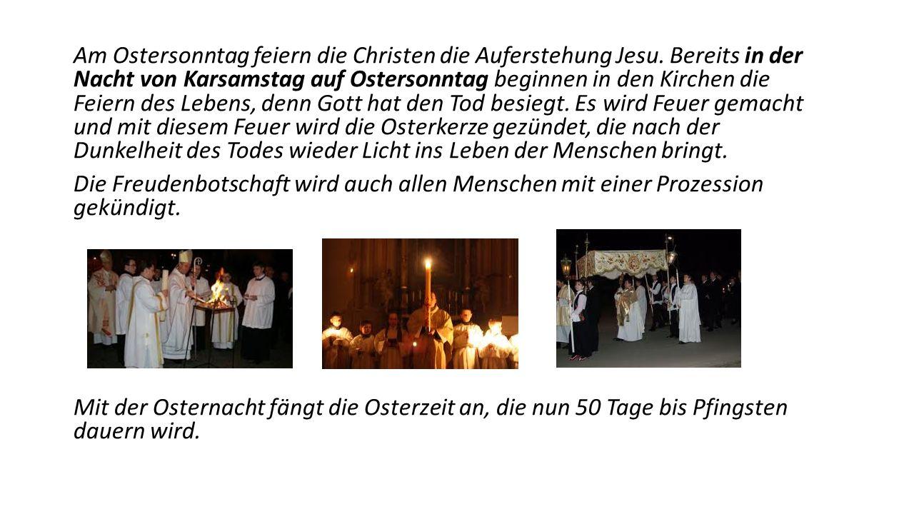 Am Ostersonntag feiern die Christen die Auferstehung Jesu. Bereits in der Nacht von Karsamstag auf Ostersonntag beginnen in den Kirchen die Feiern des