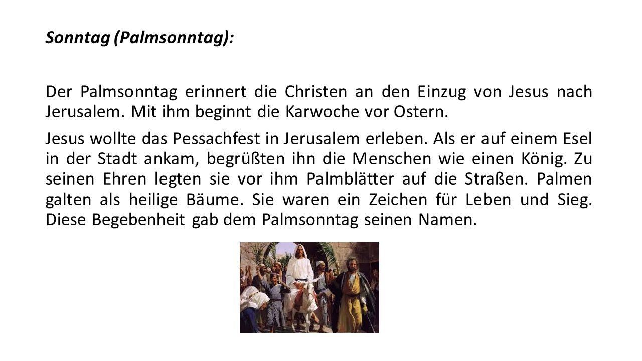Sonntag (Palmsonntag): Der Palmsonntag erinnert die Christen an den Einzug von Jesus nach Jerusalem. Mit ihm beginnt die Karwoche vor Ostern. Jesus wo