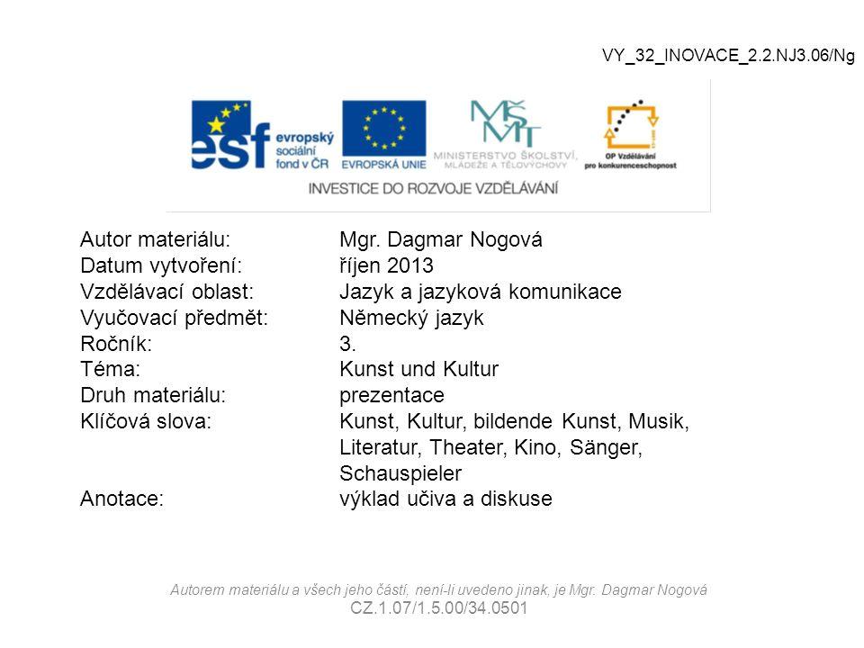 Autor materiálu:Mgr. Dagmar Nogová Datum vytvoření:říjen 2013 Vzdělávací oblast:Jazyk a jazyková komunikace Vyučovací předmět: Německý jazyk Ročník:3.