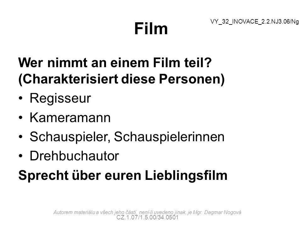 Film Wer nimmt an einem Film teil? (Charakterisiert diese Personen) Regisseur Kameramann Schauspieler, Schauspielerinnen Drehbuchautor Sprecht über eu