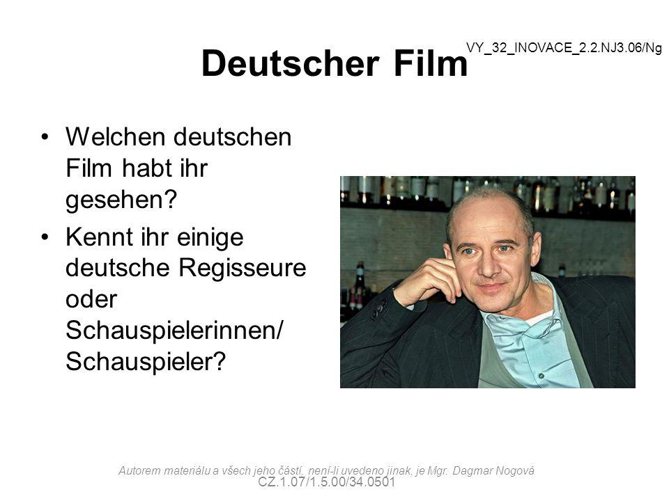 Deutscher Film Welchen deutschen Film habt ihr gesehen? Kennt ihr einige deutsche Regisseure oder Schauspielerinnen/ Schauspieler? VY_32_INOVACE_2.2.N