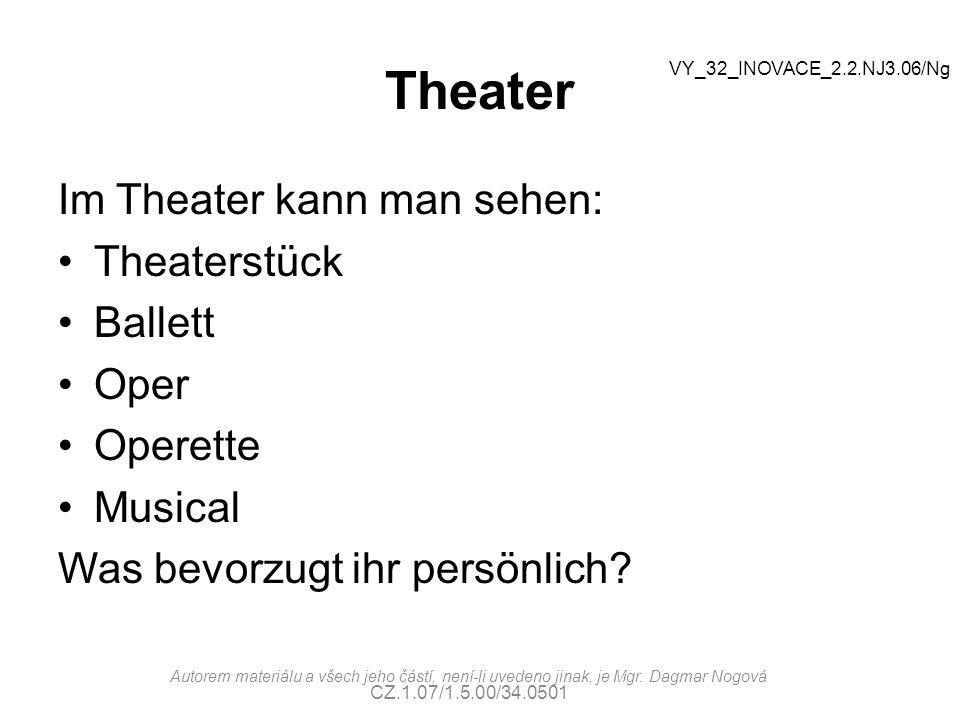 Theater Im Theater kann man sehen: Theaterstück Ballett Oper Operette Musical Was bevorzugt ihr persönlich? VY_32_INOVACE_2.2.NJ3.06/Ng Autorem materi