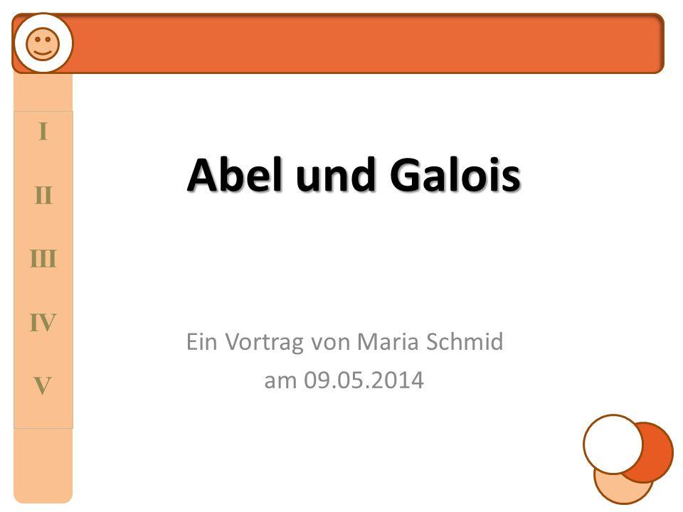 I II III IV V Abel und Galois Gliederung I - Das Leben des N.
