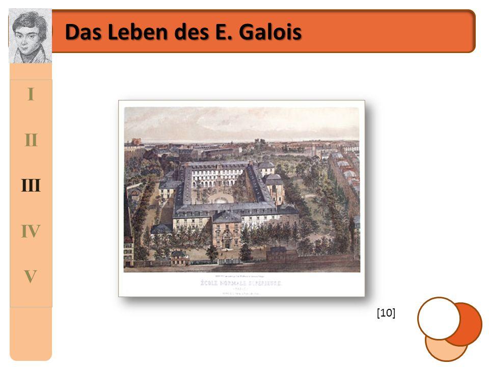I II III IV V Das Leben des E.Galois Gliederung zu III.